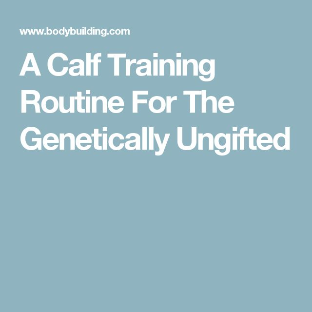 A Calf Training Routine For The Genetically Ungifted