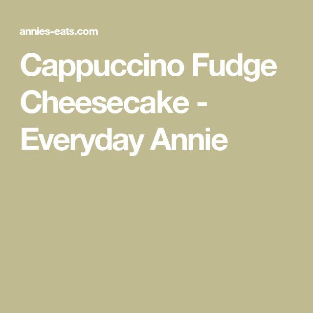 Cappuccino Fudge Cheesecake - Everyday Annie