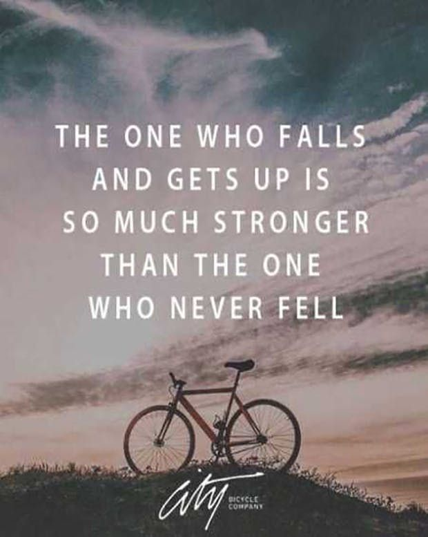 """The one who falls and gets back up is much stronger than the one who never fell."" —​ Anonymous"