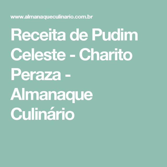 Receita de Pudim Celeste - Charito Peraza - Almanaque Culinário