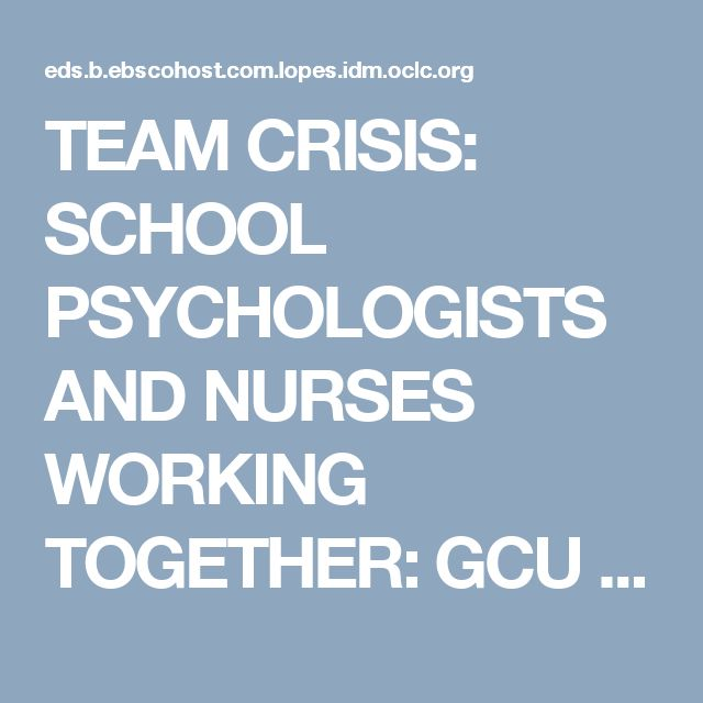 TEAM CRISIS: SCHOOL PSYCHOLOGISTS AND NURSES WORKING TOGETHER: GCU Library…