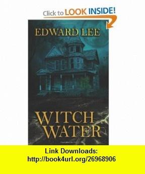 Witch Water (9781477455906) Edward Lee , ISBN-10: 1477455906  , ISBN-13: 978-1477455906 ,  , tutorials , pdf , ebook , torrent , downloads , rapidshare , filesonic , hotfile , megaupload , fileserve