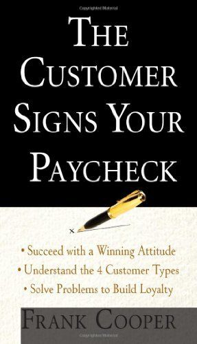 The Customer Signs Your Paycheck by Frank Cooper. Save 22 Off!. $13.22. Author: Frank Cooper. Publication: August 17, 2009. Publisher: McGraw-Hill; 1 edition (August 17, 2009)