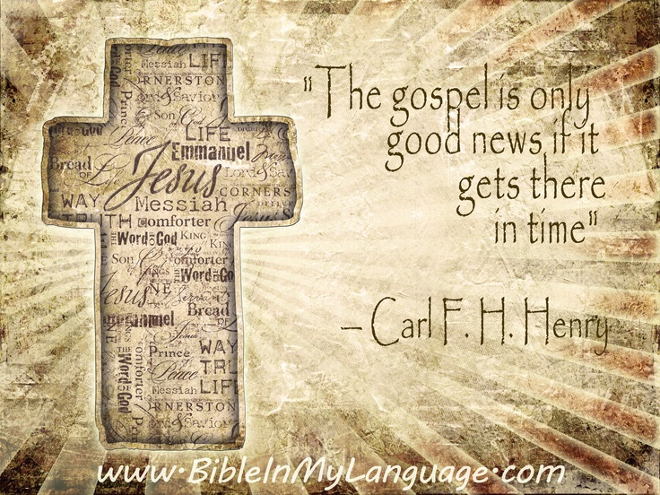 """The gospel is only good news if it gets there in time"" — Carl F. H. Henry / www.bibleinmylanguage.com"