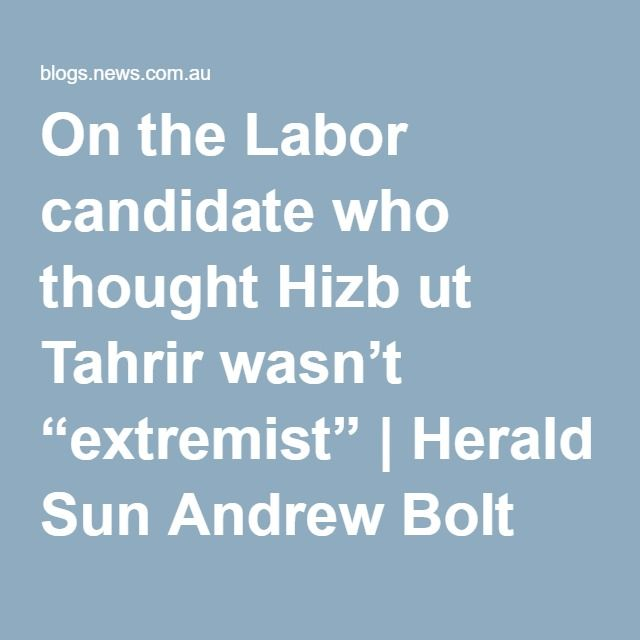 """On the Labor candidate who thought Hizb ut Tahrir wasn't """"extremist"""" 