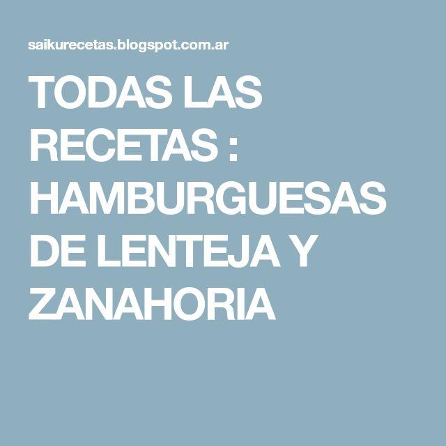 TODAS LAS RECETAS : HAMBURGUESAS DE LENTEJA Y ZANAHORIA