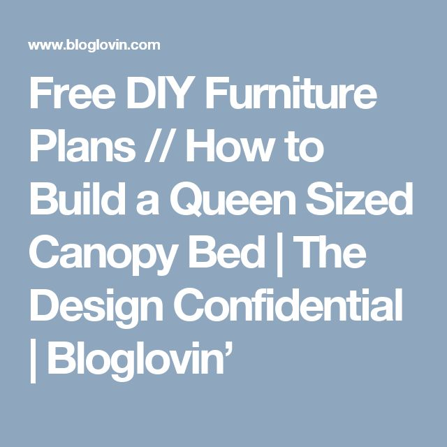 Free DIY Furniture Plans // How to Build a Queen Sized Canopy Bed | The Design Confidential | Bloglovin'