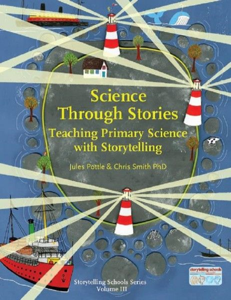 Science Through Stories: Teaching Primary Science with Storytelling | Jules Pottle, Chris Smith | 9781907359453