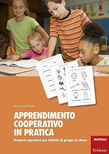 Apprendimento cooperativo in pratica. Proposte operative per attività di gruppo in classe di Anna La Prova http://www.amazon.it/dp/8859007798/ref=cm_sw_r_pi_dp_iY8nwb08XQEF0