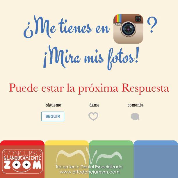 ¿Me tienes en instagram?   ¡Mira mis fotos!  ¡Puede estar la próxima respuesta  del #ConcursoMvm ! #AGanar el #BlanqueamientoZoom http://bit.ly/instagrammvm @ortodonciamvm