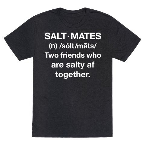 """Show that you and your best friends are salty with this funny definition tee. This best friend t shirt features the phrase """"Salt Mates. Noun. Two friends who are salty af together."""""""