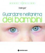 Guardare nell'anima dei bambini  Bert Hellinger   Tecniche Nuove http://www.librisalus.it/libri/guardare_anima_bambini.php
