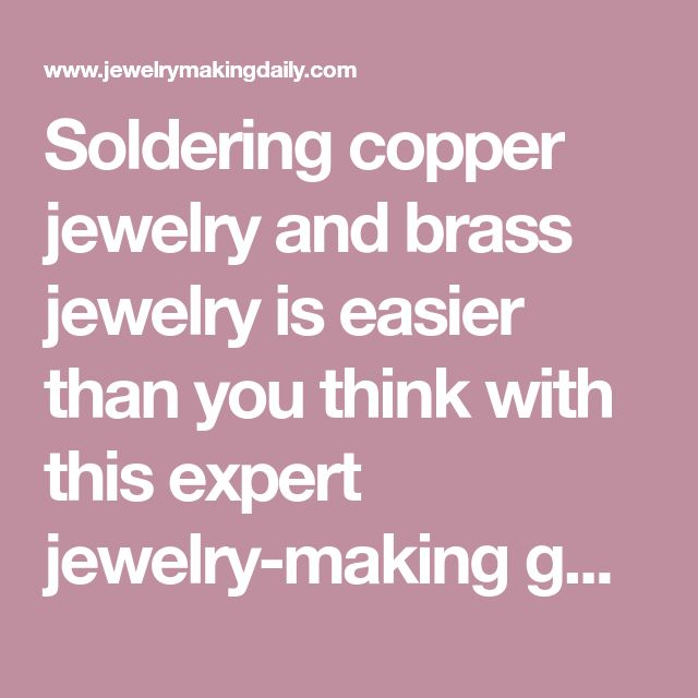 Soldering copper jewelry and brass jewelry is easier than you think with this expert jewelry-making guide on how to solder alternative metals and more!