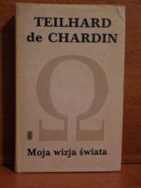 de Chardin Pierre Teilhard -  Moja wizja świata i inne pisma -  Pisma. 3