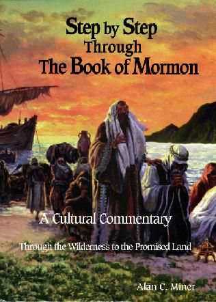 Step By Step Through the Book of Mormon- Alan C. Miner's cultural commentary of the entire book.  SO much history and background.