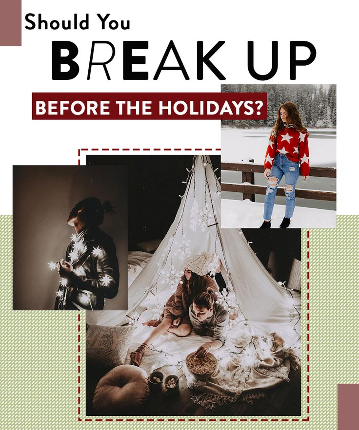 Break up before or after the holidays