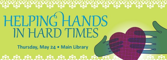 Helping Hands in Hard Times at Main Library on Thursday, May 24
