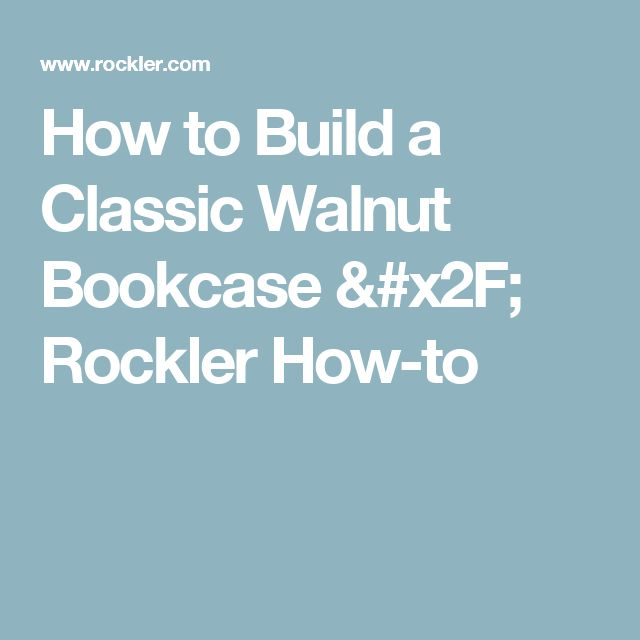 How to Build a Classic Walnut Bookcase / Rockler How-to