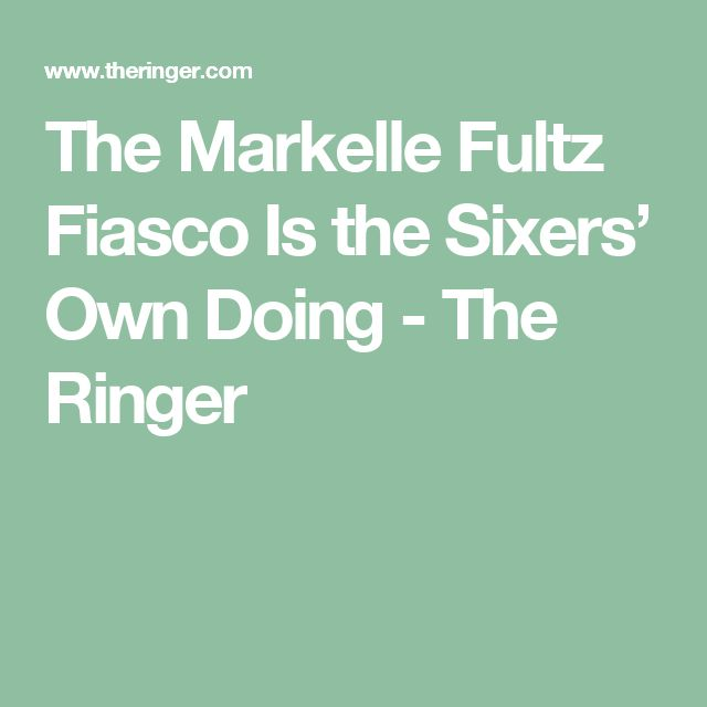 The Markelle Fultz Fiasco Is the Sixers' Own Doing - The Ringer