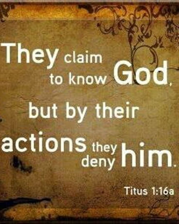 Titus 1:16 (ESV) - They profess to know God, but they deny Him by their works. They are detestable, disobedient, unfit for any good work.