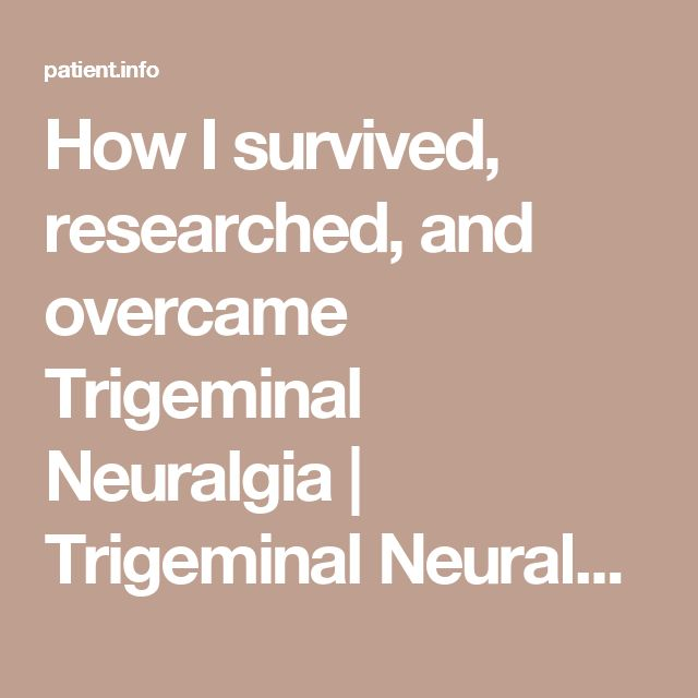 How I survived, researched, and overcame Trigeminal Neuralgia | Trigeminal Neuralgia | Patient