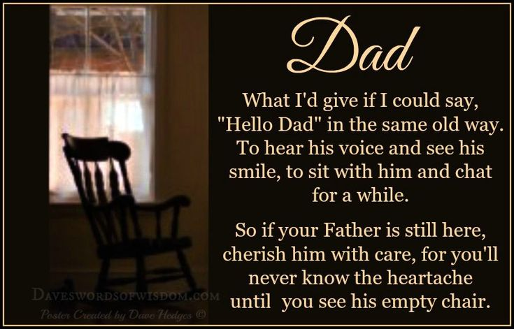 """What I'd give if I could say, """"Hello Dad"""" in the same old way. To hear his voice and see his smile, to sit with him and chat for a while...."""