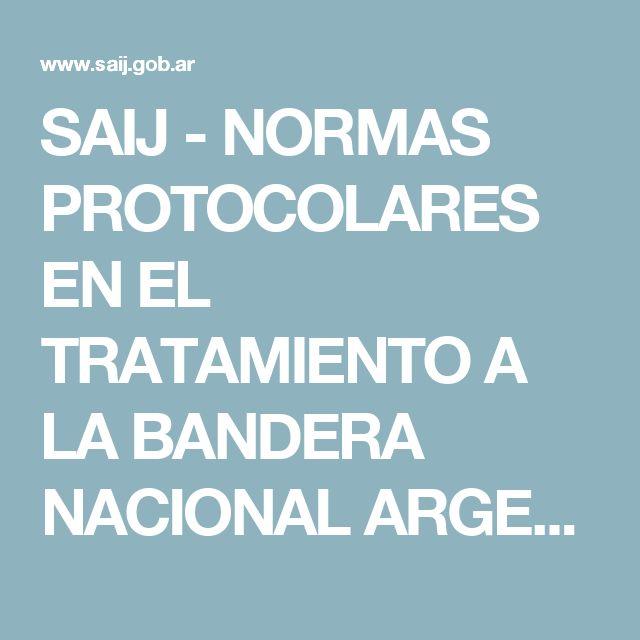 SAIJ - NORMAS PROTOCOLARES EN EL TRATAMIENTO A LA BANDERA NACIONAL ARGENTINA Y A LA BANDERA DE LA PROVINCIA DE BUENOS AIRES EN EL TERRITORIO DE LA PROVINCIA DE BUENOS AIRES, TANTO EN ACTOS OFICIALES COMO PRIVADOS