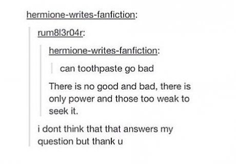 """there is no good and bad. there is only power and those too weak to seek it"" ""i don't think that answers my question but thank you"" hahaha!"