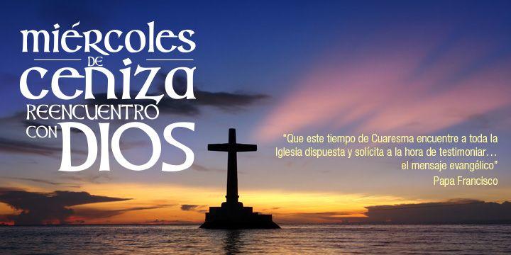 Miércoles de Ceniza... Reencuentro con DIOS