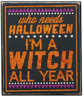 primitives by kathy box glitter sign who needs halloween im a witch all year - Primitives By Kathy Halloween