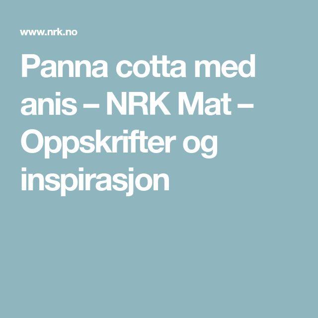 Panna cotta med anis – NRK Mat – Oppskrifter og inspirasjon