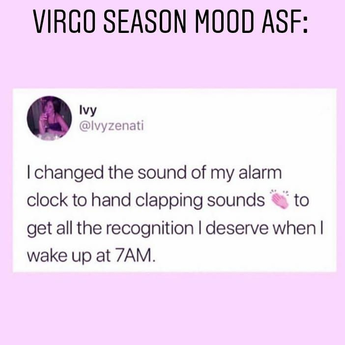 Virgo Af Astrology Memes On Instagram Happy Second Or Third Depending On Your Time Zone Day Of Virgo Season Y All Funny Virgo Quotes Virgo Quotes Virgo