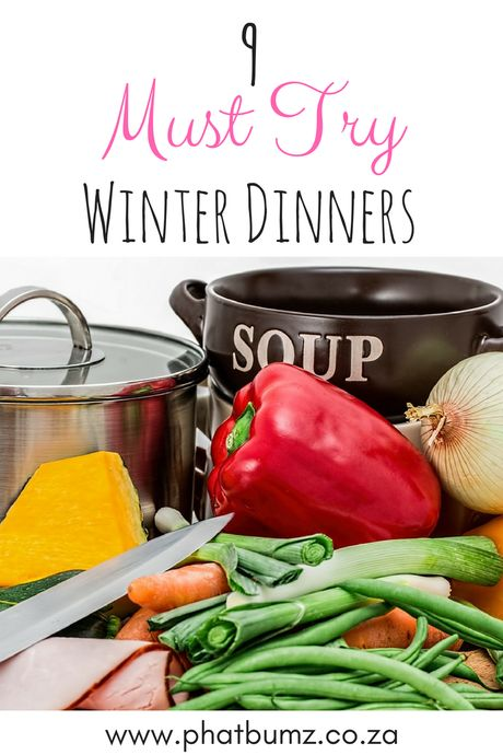 9 MUST TRY Winter Dinners: Winter Dinners you need to take the chill away and warm you up from the inside.