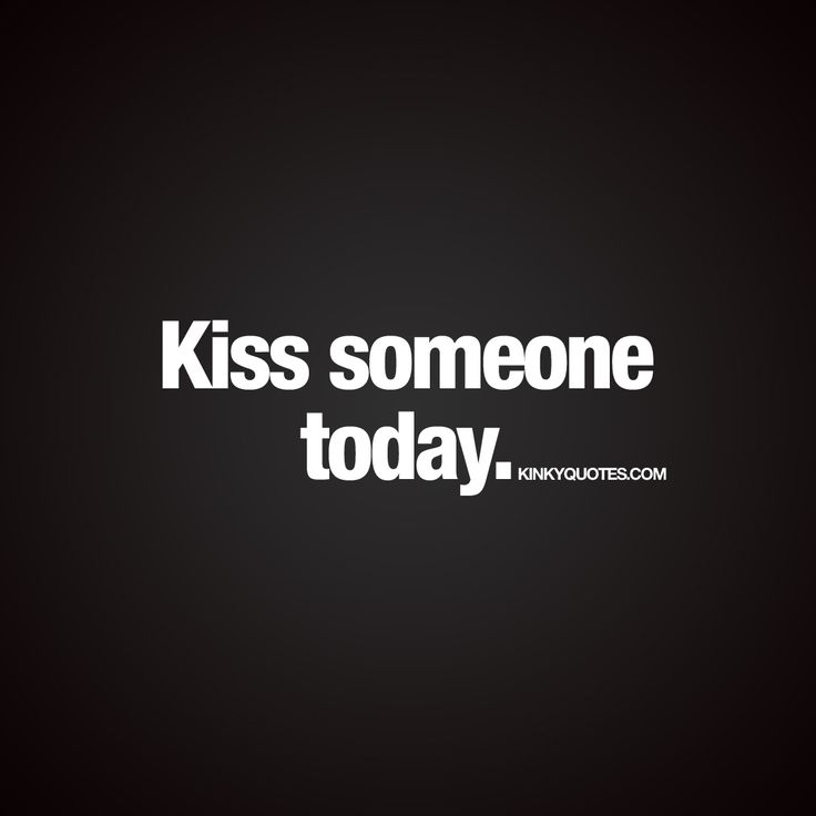 """Kiss someone today."" 
