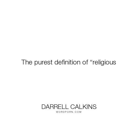 "Darrell Calkins - ""The purest definition of �religious"". humor, happiness, inspiration, zen, creativity, purpose, evolution, buddhism, curiosity, intuition, conscience, mysticism, taoism, asian-philosophy, cobaltsaffron, darrell-calkins, personal-skills-development, well-being, darrell-calkins-cobaltsaffron, cobaltsaffron-retreat, comparative-religion, darrell-calkins-retreat, darrell-calkins-seminar, cobalt-saffron-retreat, darrell-calkins-cobalt-saffron"