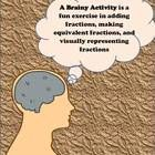 A fun way to assess student understanding of equivalent fractions, addition of fractions, and relative size of fractions. Students diagram their brains, dividing them into their main thought areas.  Requires addition of fractions with different denominators and reducing to lowest terms.  They estimate relative sizes of fractions to make their brains.  Fun project, makes cute classroom decorations. $