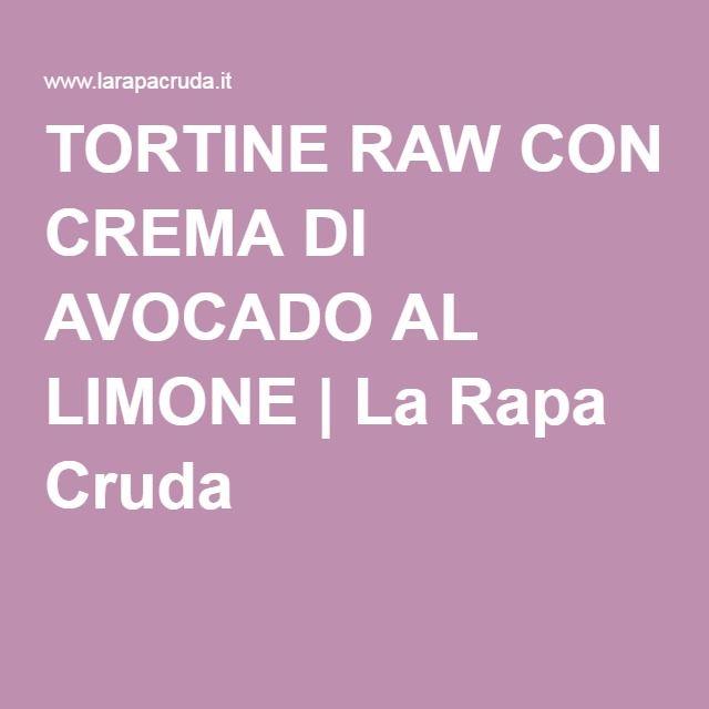 TORTINE RAW CON CREMA DI AVOCADO AL LIMONE | La Rapa Cruda