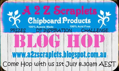 A2Z Scraplets Chipboard Manufacturer BLOG HOP WITH TONNES OF PRIZES JULY 1-3