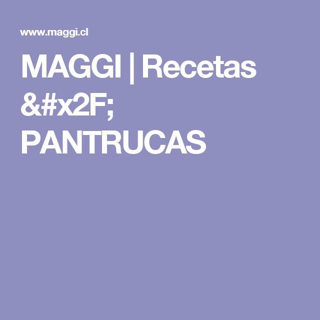 MAGGI |  Recetas / PANTRUCAS