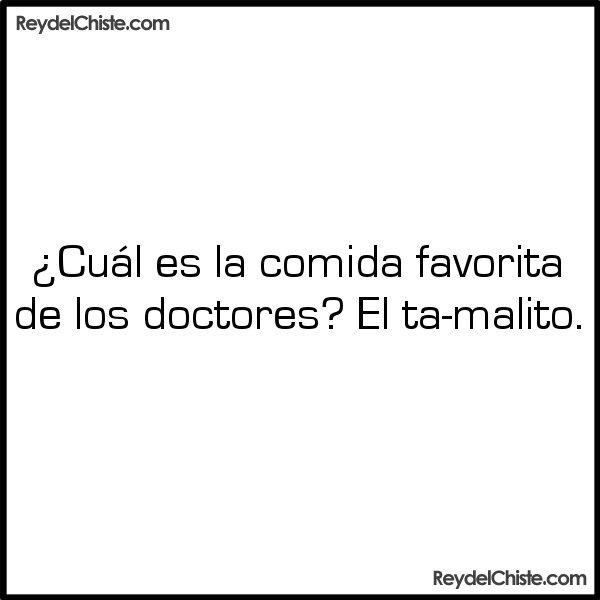 Cuál es la comida favorita de los doctores? El ta-malito.