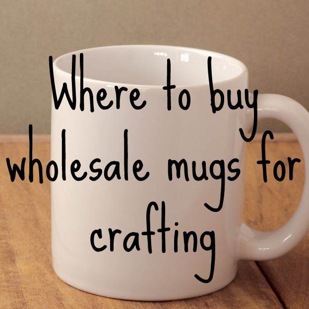 Where to buy wholesale mugs for use in your crafting business. Written by Cutting for Businesss, a blog that teaches you to make money with your Silhouette.