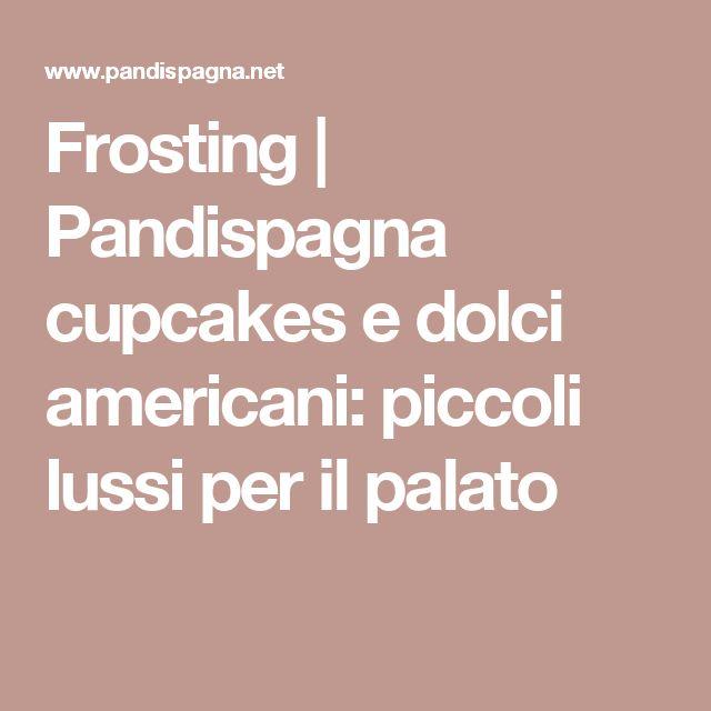 Frosting | Pandispagna cupcakes e dolci americani: piccoli lussi per il palato
