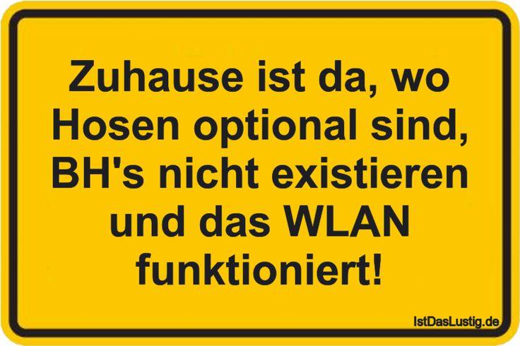 Zuhause ist da, wo Hosen optional sind, BH's nicht existieren und das WLAN funktioniert! ... gefunden auf https://www.istdaslustig.de/spruch/2787 #lustig #sprüche #fun #spass