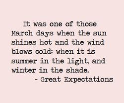 """It was one of those March days"" -Charles Dickens, Great Expectations"