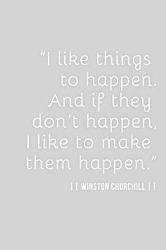 """""""I like things to happen. And if they don't happen, I like to make them happen."""" - #WinstonChurchill #ambition"""