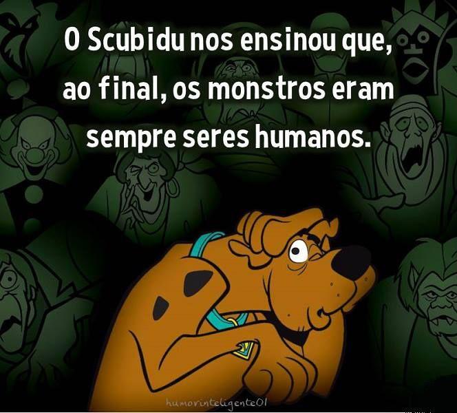 O Scubidu nos ensinou que, ao final, os monstros eram sempre seres humanos.