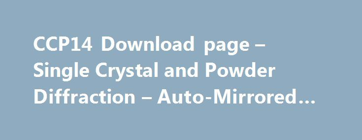 CCP14 Download page – Single Crystal and Powder Diffraction – Auto-Mirrored Web #geme #s http://game.remmont.com/ccp14-download-page-single-crystal-and-powder-diffraction-auto-mirrored-web-geme-s/  Crystallographic and Related SitesPlease click on Tutorials for help with installation and running many of the programs listed here Alpha thermal expansion tensor fortran code by S.M. Jessen and Kueppers WEB SITE Thermal expansion tensor fortran code – now available for download on the CCP14…