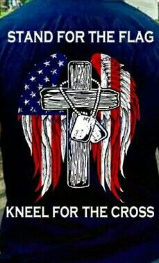 Stand for the flag... Kneel for the cross!