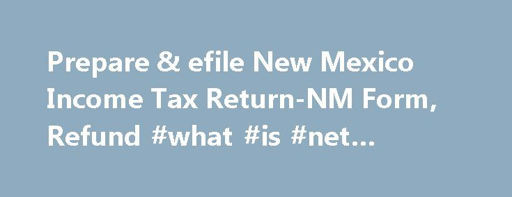 Prepare & efile New Mexico Income Tax Return-NM Form, Refund #what #is #net #income http://income.remmont.com/prepare-efile-new-mexico-income-tax-return-nm-form-refund-what-is-net-income/  #income tax return form # New Mexico Income Taxes and NM State Tax Forms Prepare and efile Your New Mexico Tax Return The efile.com tax software makes it easy for you to efile your state tax return and use the correct state tax forms. Prepare and efile your New Mexico state tax return (resident…
