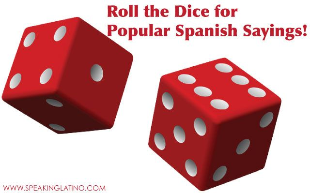 Roll the Dice for Popular Spanish to English Phrases and Sayings #Spanish #Idiom #Generator on http://www.speakinglatino.com/spanish-to-english-phrases/